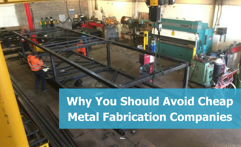 Why You Should Avoid Cheap Metal Fabrication Companies
